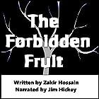 The Forbidden Fruit: The Bible Story Retold Hörbuch von Zakir Hossain Gesprochen von: Jim Hickey