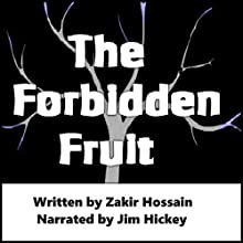 The Forbidden Fruit: The Bible Story Retold Audiobook by Zakir Hossain Narrated by Jim Hickey