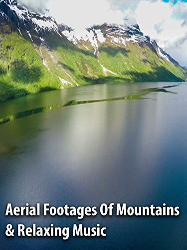Aerial Footages Of Mountains & Relaxing Music