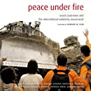 Peace Under Fire: Israel, Palestine, and the International Solidarity Movement