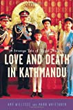 img - for Love and Death in Kathmandu: A Strange Tale of Royal Murder book / textbook / text book