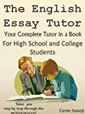 The Essay Tutor: Learn to Maximize Your Time &amp; Elevate Your Writing Skills (High School &amp; College Students)