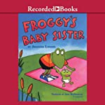 Froggy's Baby Sister (       UNABRIDGED) by Jonathan London Narrated by John McDonough