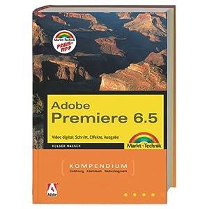 Premiere 6.5 Kompendium: Video digital: Schnitt, Effekte, Ausgabe (Kompendium / Handbuch)