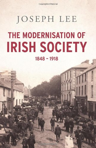 The Modernisation of Irish Society: 1848-1918