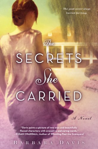 Part Contemporary Women's Fiction, Part Historical Southern Fiction Novel –  Barbara Davis' The Secrets She Carried  12/12 Rave Reviews!