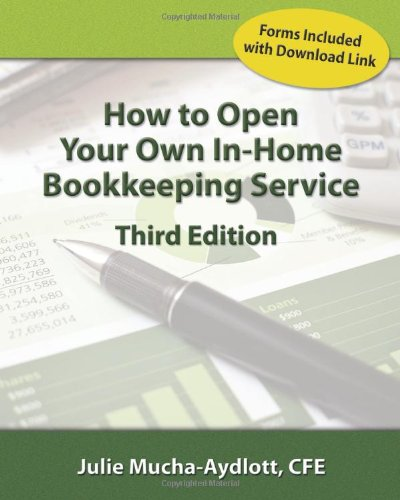 How to Open Your Own in Home Bookkeeping Service 3rd Edition