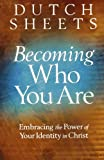 Becoming Who You Are: Embracing the Power of Your Identity in Christ (0764208489) by Sheets, Dutch