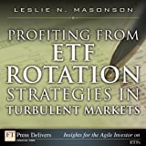 Profiting from ETF Rotation Strategies in Turbulent Markets (FT Press Delivers Insights for the Agile Investor)