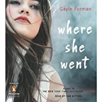 Where She Went (       UNABRIDGED) by Gayle Forman Narrated by Dan Bittner
