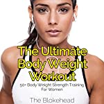 The Ultimate Body Weight Workout: 50+ Body Weight Strength Training for Women: The Blokehead Success Series |  The Blokehead