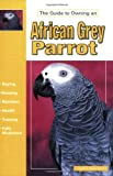 The Guide to Owning an African Grey Parrot David E. Boruchowitz