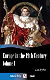 Europe in the 19th Century - Volume I (Illustrated)