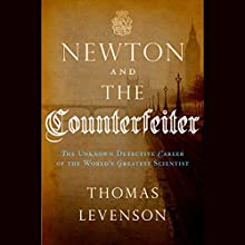 Newton and the Counterfeiter: The Unknown Detective Career of the World's Greatest Scientist (       UNABRIDGED) by Thomas Levenson Narrated by Kevin Pariseau