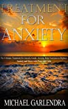 Treatment for Anxiety: The Ultimate Treatment for Anxiety Guide. Anxiety Help Exercises to Replace Anxiety and Stress with Peace and Calm (Anxiety Self ... and Depression, Anxiety Free Book 1)