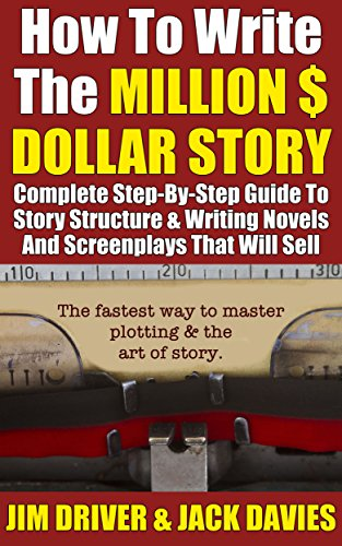 Jack Davies - How To Write The MILLION $ DOLLAR STORY: Complete Step-By-Step Guide To Story Structure & Writing Novels And Screenplays That Will Sell: The Fastest Way ... Simple Guides Book 4) (English Edition)