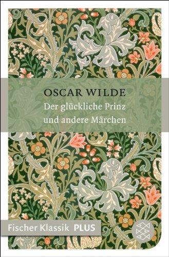 Oscar Wilde - Der glückliche Prinz und andere Märchen: Fischer Klassik PLUS