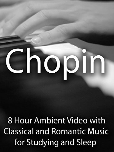Chopin 8 Hour Ambient Video with Classical and Romantic Music for Studying and Sleep
