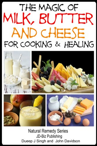 The Magic Of Milk, Butter And Cheese For Healing And Cooking (Health Learning Series Book 50)