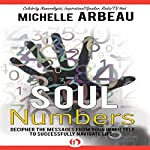 Soul Numbers: Decipher the Messages from Your Inner Self to Successfully Navigate Life | Michelle Arbeau