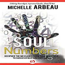 Soul Numbers: Decipher the Messages from Your Inner Self to Successfully Navigate Life Audiobook by Michelle Arbeau Narrated by Catherine Force