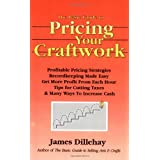 The Basic Guide to Pricing Your Craftwork: With Profitable Strategies for Recordkeeping, Cutting Material Costs, Time & Workplace Management, Plus Taxby James Dillehay