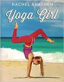 Yoga Girl: Amazon.co.uk: Rachel Brathen: 9781501106767: Books