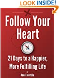 Follow Your Heart: 21 Days to a Happier, More Fulfilling Life