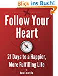 Follow Your Heart: 21 Days to a Happi...