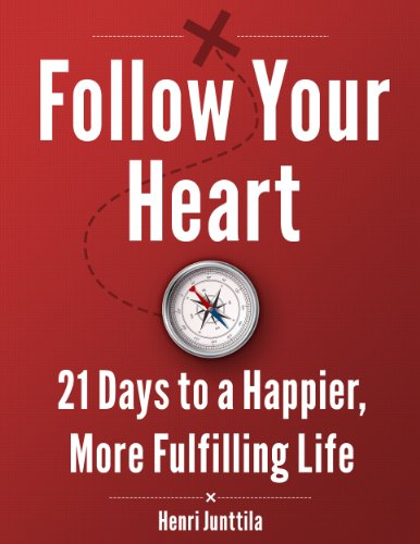 Follow Your Heart: 21 Days to a Happier, More Fulfilling Life, by Henri Junttila