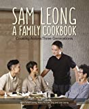 img - for Sam Leong: A Family Cookbook: Cooking Across Three Generations book / textbook / text book