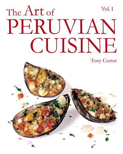 The Art of Peruvian Cuisine Vol. 1: by Tony Custer by Tony Custer