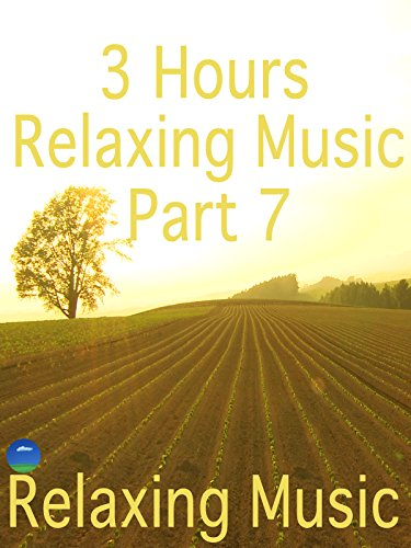 Relaxing Music 3 Hours, Part 7, for stress relief