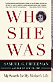 Who She Was: My Search for My Mother's Life (0743285115) by Freedman, Samuel G.