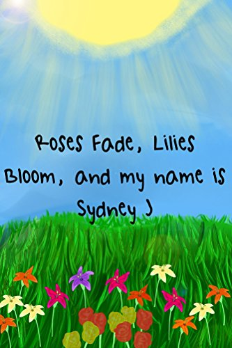 roses-fade-lilies-bloom-and-my-name-is-sydney-j