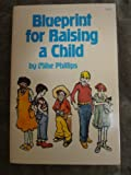 Blueprint for raising a child (0882702807) by Phillips, Michael R