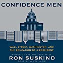 Confidence Men: Wall Street, Washington, and the Education of a President Audiobook by Ron Suskind Narrated by James Lurie