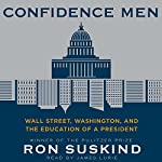 Confidence Men: Wall Street, Washington, and the Education of a President | Ron Suskind