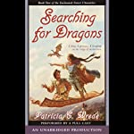 Searching for Dragons: The Enchanted Forest Chronicles, Book 2 (       UNABRIDGED) by Patricia C. Wrede Narrated by Words Take Wing Repertory Company