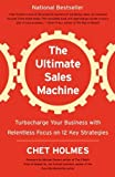 img - for The Ultimate Sales Machine: Turbocharge Your Business with Relentless Focus on 12 Key Strategies by Holmes, Chet Reprint edition [Paperback(2008)] book / textbook / text book