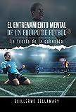 img - for El Entrenamiento Mental de Un Equipo de Futbol: La Teoria de La Cohesion. (Spanish Edition) book / textbook / text book