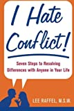 img - for I Hate Conflict!: Seven Steps to Resolving Differences with Anyone in Your Life by Lee Raffel (2008-02-18) book / textbook / text book