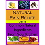 Natural Pain Relief Using Common Natural Ingredients in Your Kitchen