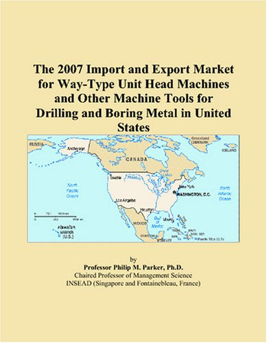 The 2007 Import and Export Market for Way-Type Unit Head Machines and Other Machine Tools for Drilling and Boring Metal in United States