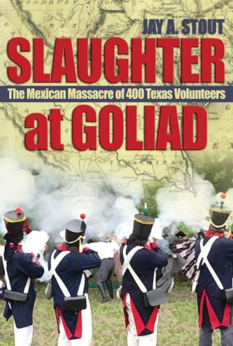 Image of Slaughter at Goliad: The Mexican Massacre of 400 Texas Volunteers