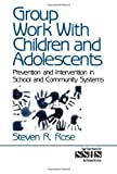 img - for Group Work with Children and Adolescents: Prevention and Intervention in School and Community Systems (SAGE Sourcebooks for the Human Services) 1st edition by Rose, Steven published by Sage Publications, Inc Paperback book / textbook / text book