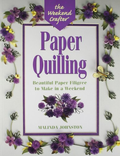 The Weekend Crafter(r) Paper Quilling: Beautiful Paper Filigree to Make in a Weekend