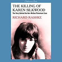The Killing of Karen Silkwood: The Story Behind the Kerr-McGee Plutonium Case (       UNABRIDGED) by Richard Rashke Narrated by Karen White