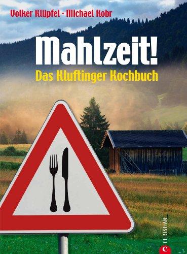 Klüpfel Volker - Mahlzeit! - Das Kluftinger Kochbuch: Kluftingers Allgäu-Kochbuch