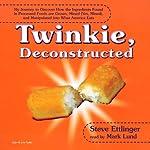 Twinkie, Deconstructed | Steve Ettlinger